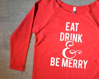 Eat Drink & Be Merry Shirt, Christmas shirt, Christmas gift, Holiday Sweater, Ugly Sweater, Christmas Shirts for Women, Christmas Sweater