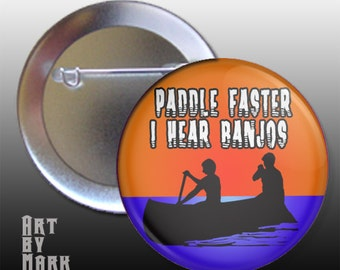 Deliverance Paddle Faster I Hear Banjos Pin Back Button