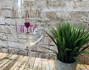 They Whine, I Wine - Wine Glass
