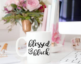 Blessed and Black Mug | Mugs | Mug | Coffee Mug | Blessed and Black | Black Girl Magic | Black and White Mug | Tea Mugs | Gift for Her