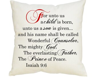 For unto us a child is born, unto us a son is given. Isaiah 9:6. Scripture Pillow, Religious Decor, Bible Verse, Christmas Decor SPS-077