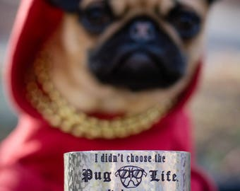 I didn't choose the Pug Life. It choose me. Engraved Bracelet Cuff