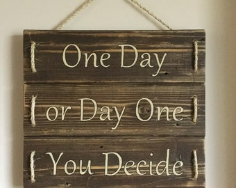 """Handcrafted """"One Day or Day One, You Decide"""" Sign with Rope"""