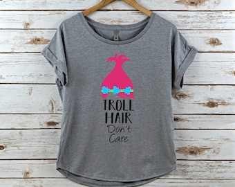 Troll hair don't care shirt, dolman shirt, womens, women's shirt, Troll shirt, Troll hair dont care, Troll shirt, Troll hair shirt, Troll