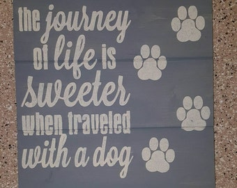 The Journey of Life is Sweeter When Traveled With A Dog Wood Sign
