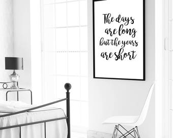 The Days Are Long, But the Years are Short, Teacher Appreciation, Parenting Quote, Wall Quote 5x7, 8x10, 11x14, 16x20, 24x36