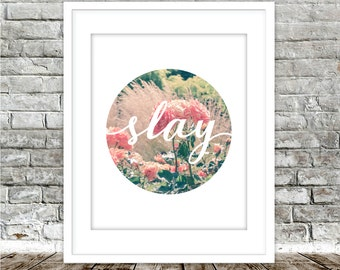 SLAY Inspirational Quote | Digital Download, Floral Print, Teens Dorm Room Art, Slay, Typography Printable Wall Art, Motivational Poster