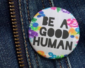 """Be a Good Human, Quote Button, Pinback Button, Kindness, Acceptance, Equality, Be Kind, 1.75"""" Pinback Button"""