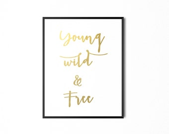 REAL GOLD FOIL Young Wild & Free-Wall Art Print Gold Foil