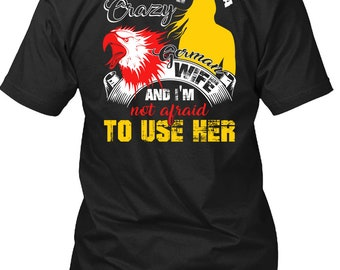 I Have A German Wife T Shirt, I'm Not Afraid To Use Her T Shirt