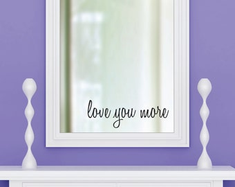 LOVE YOU MORE vinyl wall decal sticker bathroom mirror inspirational art Free Shipping