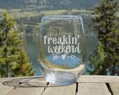 Freakin Weekend wine glas...