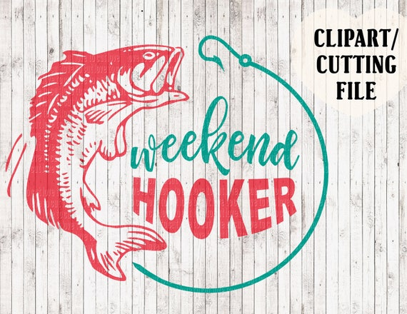 Weekend Hooker Svg Fishing Svg Lake Svg Svg Cut Files
