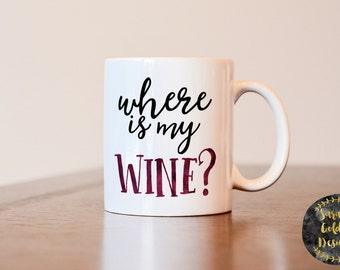 Where is my wine, Wine lovers gift, wine lover mug, gift for wine lover, wine coffee mug, wine mug, gift for wine drinker, wine mug, wine