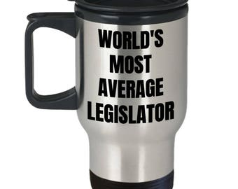 Legislator Travel Mug - Insulated Tumblers Coffee Mug - World's Most Average Legislator - Legislator Gifts