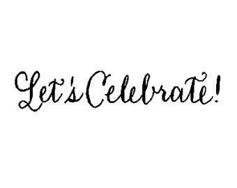 CLEARANCE Let's Celebrate calligraphy rubber stamp