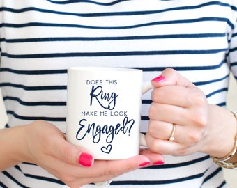 Does this Ring Make Me Look Engaged Engagement Mug Engaged Mug Wedding Planning Mug White Ceramic Mug Coffee Mug Engagement Announcement