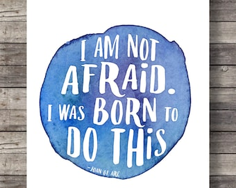 I am not afraid, I was born to do this Joan of Arc quote | Watercolor Inspirational Printable art | typography graphic | gallery wall