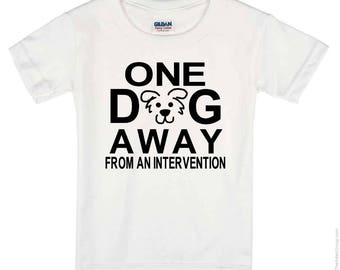 One Dog Away From an Intervention T Shirt