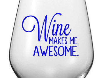 Wine Makes Me Awesome Wine Glass or Tumbler Decals,  Wine Glass Decals, Glass NOT included