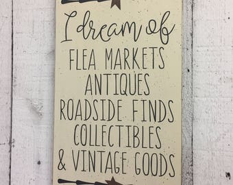 """I dream of Flea Markets, Antiques, Vintage Goods, Farmhouse decor, Fixer Upper style, vintage lover, 11"""" x 18"""" distressed wood sign"""