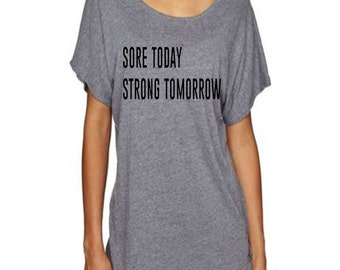 Sore Today Strong Tomorrow Motivating Loose Fitting Dolman T Shirt Great Workout Top for the Gym Fitness and Excercise Top
