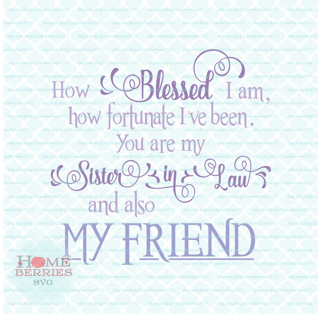 Quotes For My Sister In Law: How Blessed I Am How Fortunate I've Been You Are My