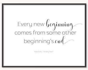 Every New Beginning Comes From Some Other Beginnings End, Digital Download, Printable Quote, Beautiful Lettering, Inspirational Quote