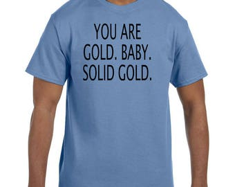 Funny Humor Tshirt You Are Gold Baby Solid Gold  model xx50559