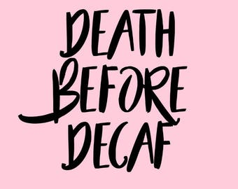 Vinyl Decal Death Before Decaf coffee quote decal (available in multiple colors)