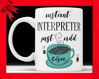 Instant Interpreter, Just Add Coffee - Funny Coffee Mug Perfect Novelty Gag Gift For Interpreters, Translator, Transcriber, Transliterator