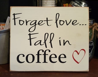Handpainted Wood Sign, Forget Love Fall in Coffee Wood Typography Word Sign, Painted Sign, Home Decor, Farmhouse Shabby Chic Distressed Sign