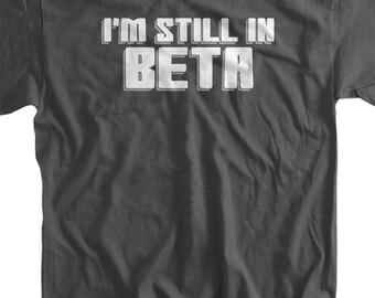 funny Shirt - Im still in beta T-Shirt Computer science code software Geek nerd Tee Shirt  Mens Ladies Womens