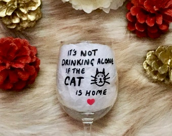 Funny CAT Wine Glass, It's Not Drinking Alone if The Cat is Home, Wine glasses, Cat Wine Glass, Cat lover, Cats, Cat Mom, Cat Person Cat Dad
