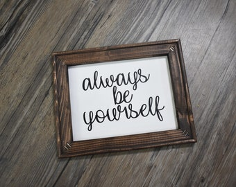 Always be yourself, wall decor, unique, pride, reminder, self love,