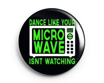 "NEW 2.25 inch ""Dance like your microwave isn't watching"" anti TRUMP Kellyanne Conway resist button, magnet, bottle opener,or compact mirror!"