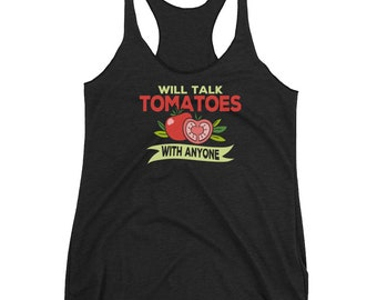 Funny Tomatoes Will Talk Tomatoes With Anyone Tomatoe Growers Tomatoe Lovers Women's Racerback Tank