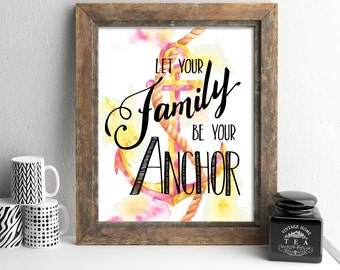 Let your family be your anchor, family quotes, family wall art, digital prints