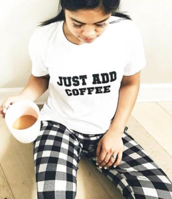 JUST ADD COFFEE, Coffee Tee, Coffee Tshirt, Coffee Lover, Coffee Top, Coffee Shirt, Coffee Caffeine Tshirts, Coffee Graphic Tee, Coffee Tee