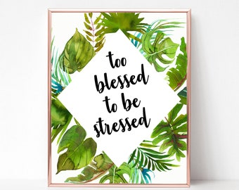 Too blessed to be stressed Printable, Quote Printable