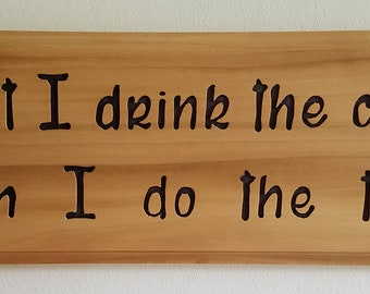 First I Drink The Coffee, Then I Do The Things Handmade, Hand Routed Wood Sign.