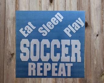Quick Sale - Eat Sleep Play Soccer Repeat Vinyl Decal
