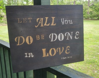 """Wood Sign, Hand Painted 16 x 20, Inspirational Bible Verse, """"Let All You Do"""", 1 Corinthians 16:14, Rustic style,"""