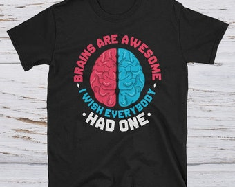 Brains are awesome - I wish everybody had one t-shirt - funny scientist tee - funny scientific shirt - cool science tee
