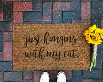 Just Hanging With My Cat Doormat / Funny Doormat / Cat Lover / Cat Gifts / Coir / Valentine's Gifts / Gifts For Her / Cat Quotes / Spring