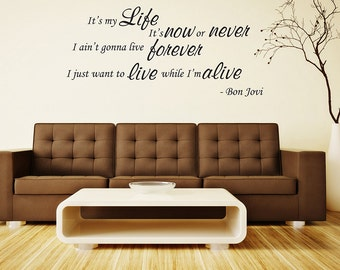 bon jovi vinyl wall art quote | It's my life it's now or never I ain't gonna live forever i just want to live while I'm alive.