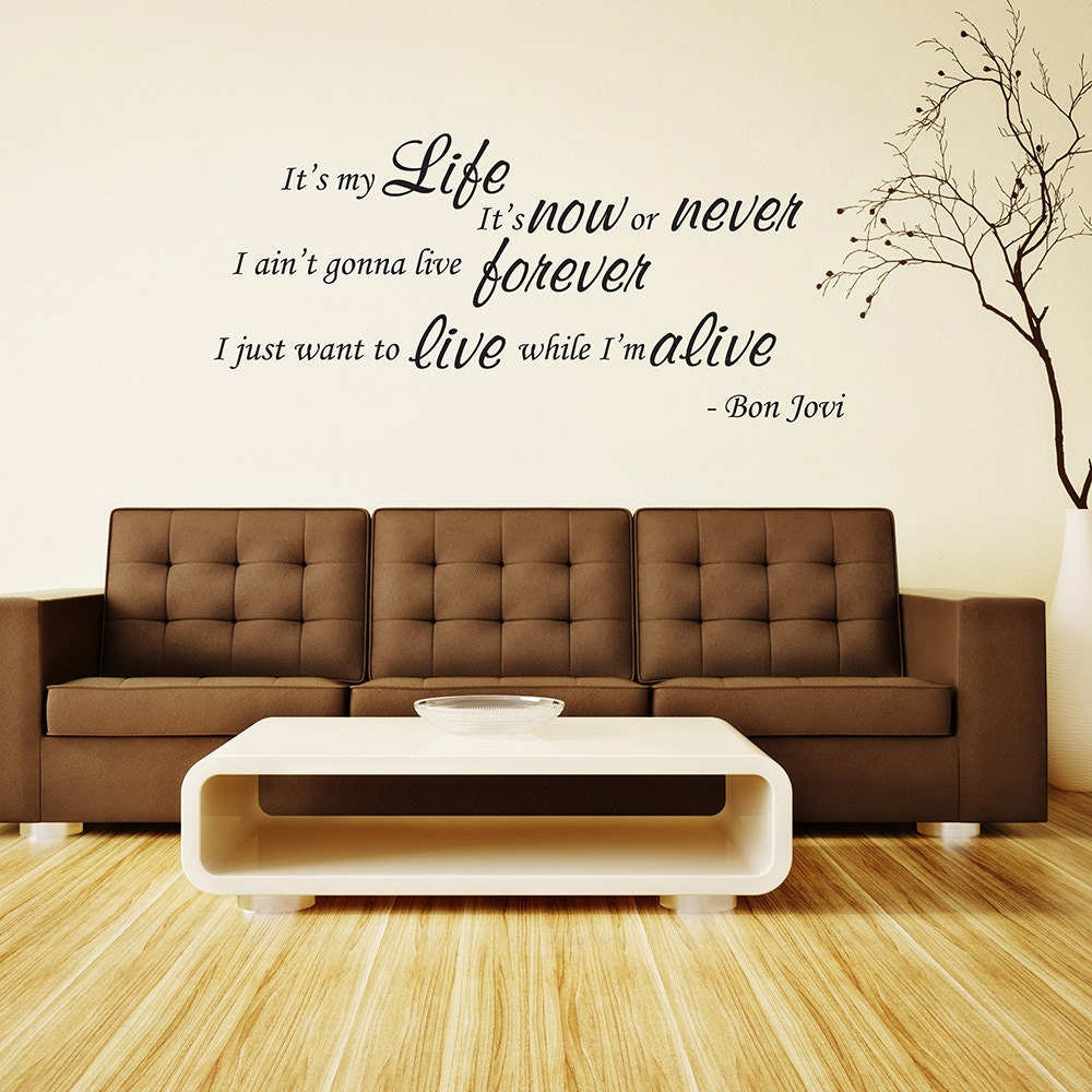 Just Live Life Quotes Bon Jovi Vinyl Wall Art Quote It's My Life It's Now