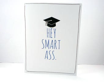 Hey Smart Ass, Funny Graduation Card, Congratulations, Congrats grad, class of 2018. card for high school, college graduate