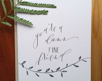 You're a Damn Fine Friend Card : Handwritten