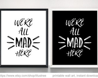 We are all mad here, digital art print set, printable wall art, quote print, 8x10, 11x14, 16x20, black and white, modern, instant download